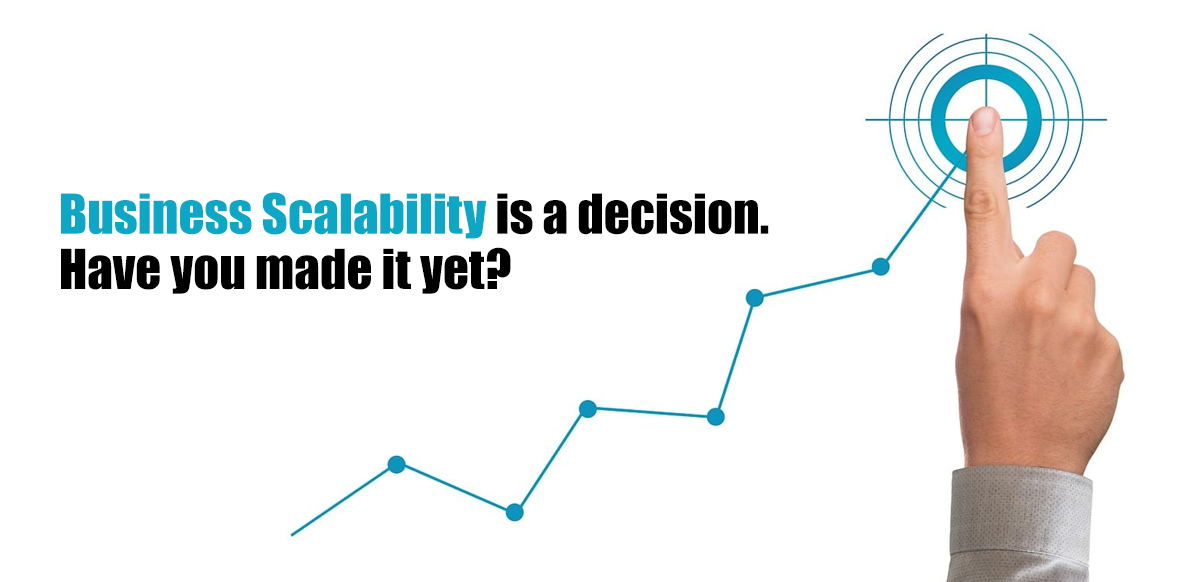 Business Scalability Is a Decision. Have You Made It Yet?
